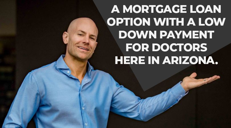 A mortgage loan designed specifically for Arizona doctors!