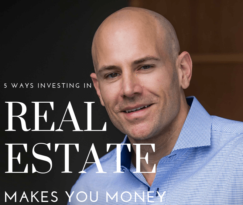 5 ways investing in real estate makes you money